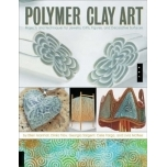 Polymer Clay Art: Projects and Techniques for Jewelry, Gifts, Figures, and Decorative Surfaces illustrated edition